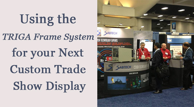 Using the TRIGA Frame System for your Next Custom Trade Show Display